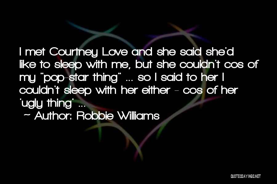 Star And Love Quotes By Robbie Williams
