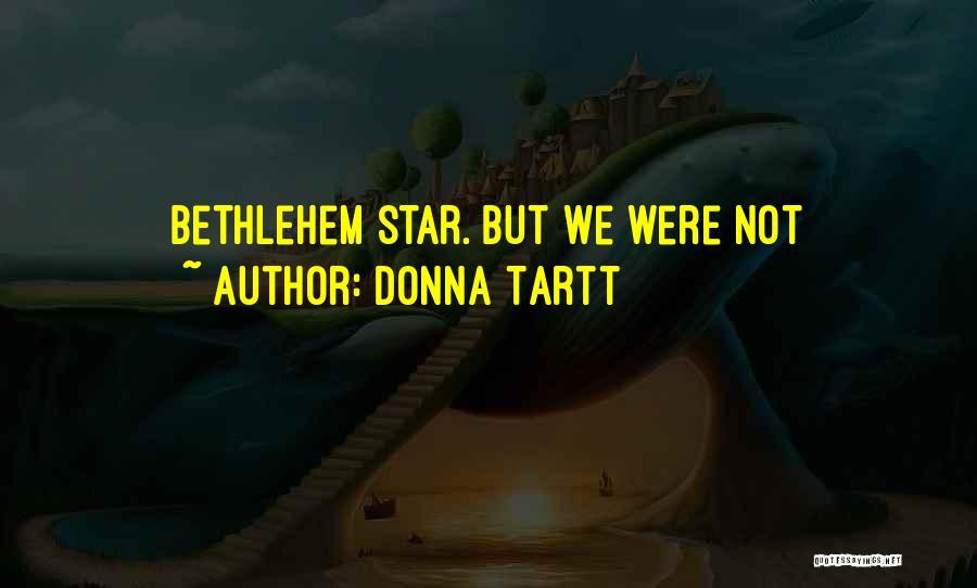 Star Of Bethlehem Quotes By Donna Tartt