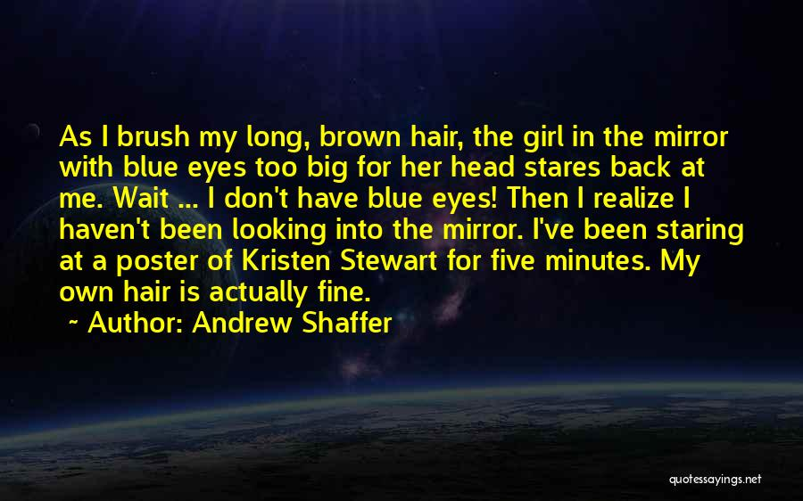 Staring Into Someone's Eyes Quotes By Andrew Shaffer