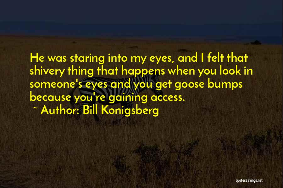 Staring Into Someone's Eyes Quotes By Bill Konigsberg