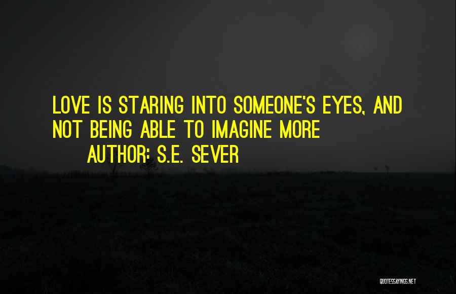 Staring Into Someone's Eyes Quotes By S.E. Sever