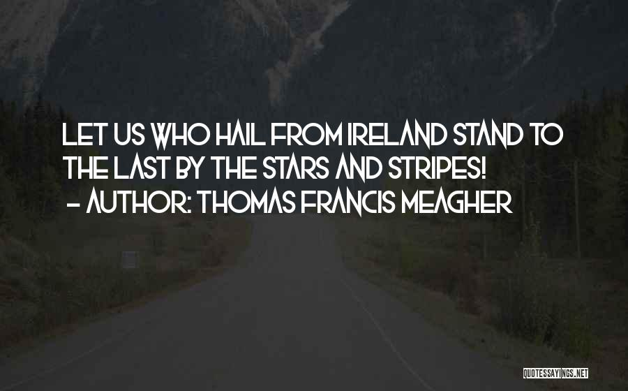 Stars And Stripes Quotes By Thomas Francis Meagher