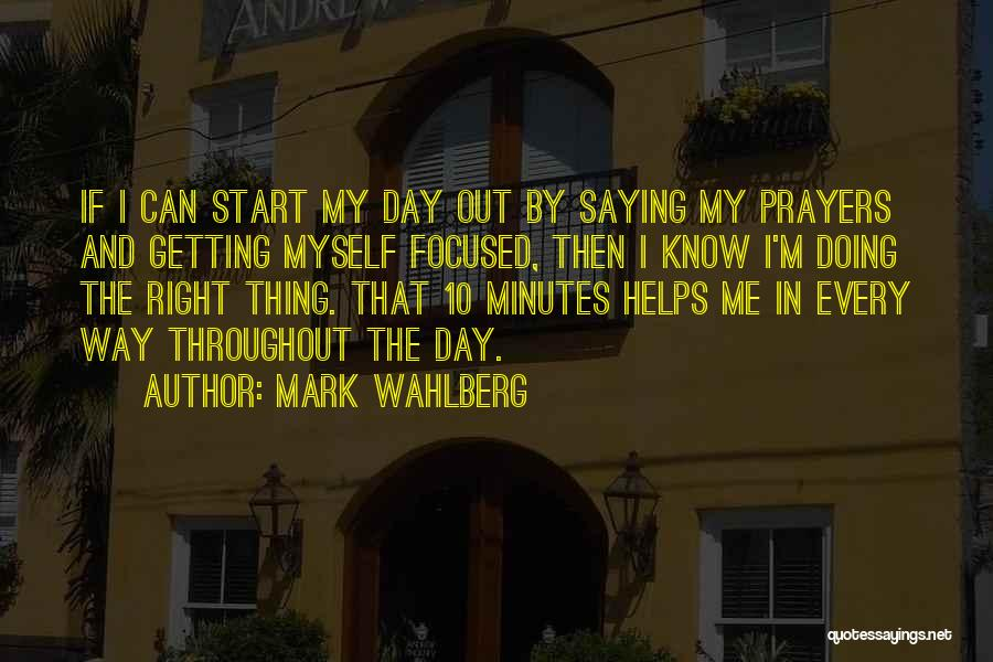 Start Day Right Quotes By Mark Wahlberg