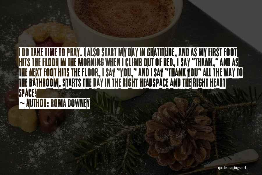 Start Day Right Quotes By Roma Downey