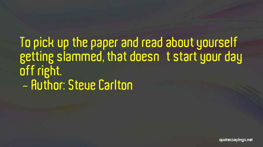 Start Day Right Quotes By Steve Carlton