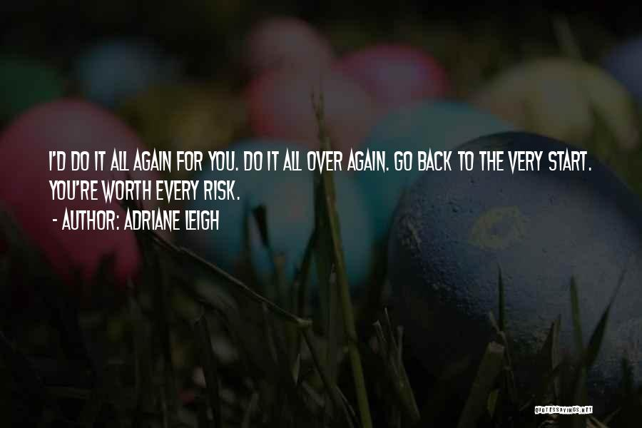 Start It All Over Again Quotes By Adriane Leigh