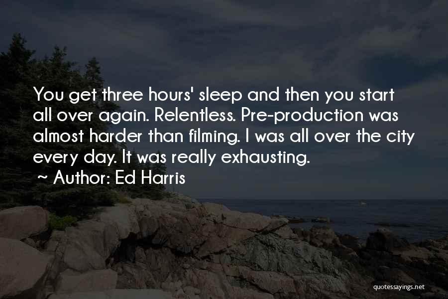 Start It All Over Again Quotes By Ed Harris