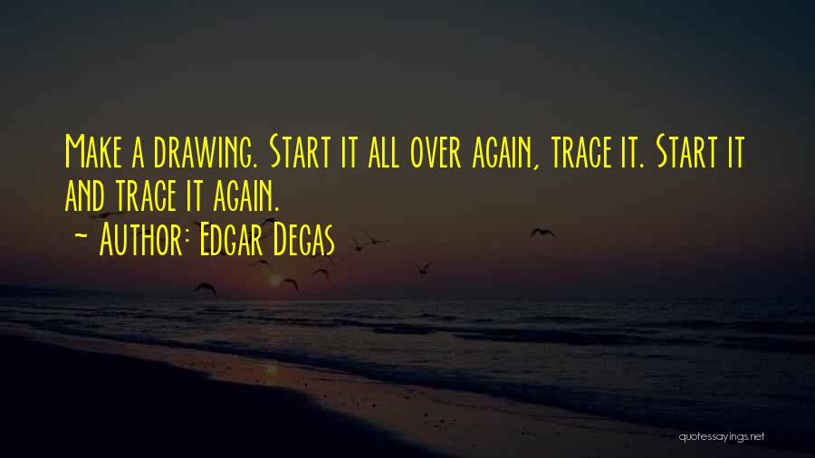 Start It All Over Again Quotes By Edgar Degas