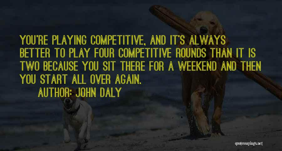 Start It All Over Again Quotes By John Daly