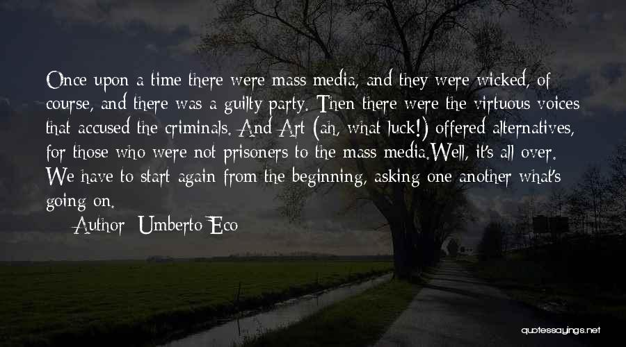 Start It All Over Again Quotes By Umberto Eco
