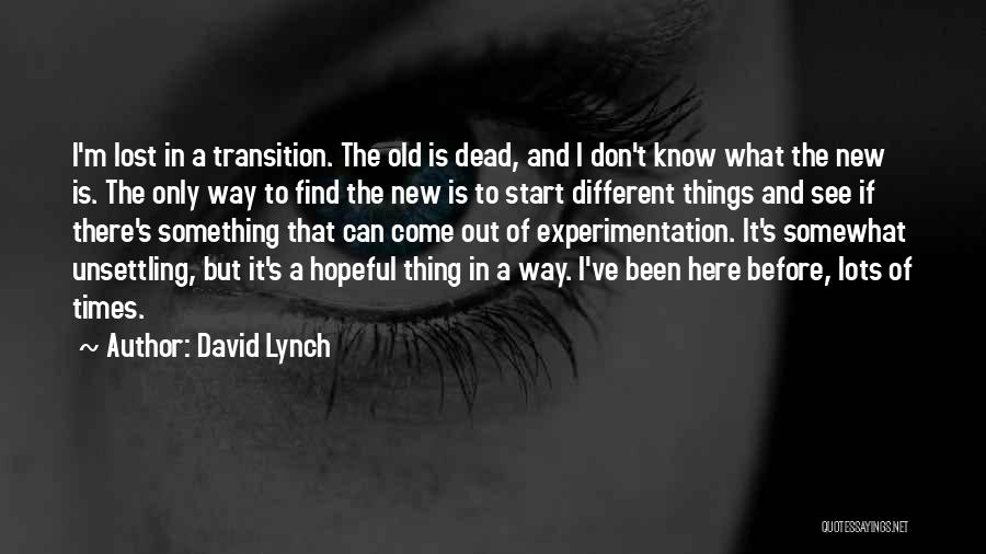 Start Of Something New Quotes By David Lynch