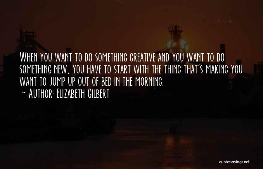 Start Of Something New Quotes By Elizabeth Gilbert