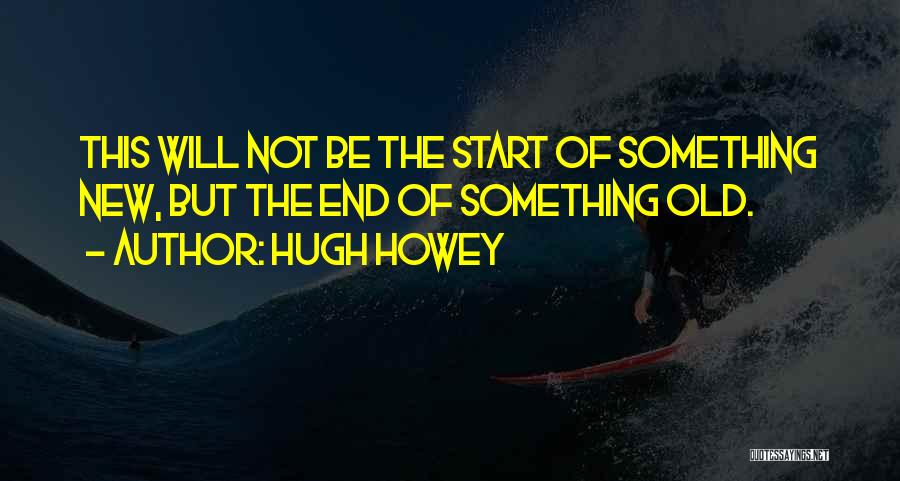 Start Of Something New Quotes By Hugh Howey