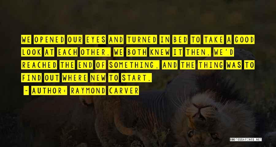 Start Of Something New Quotes By Raymond Carver