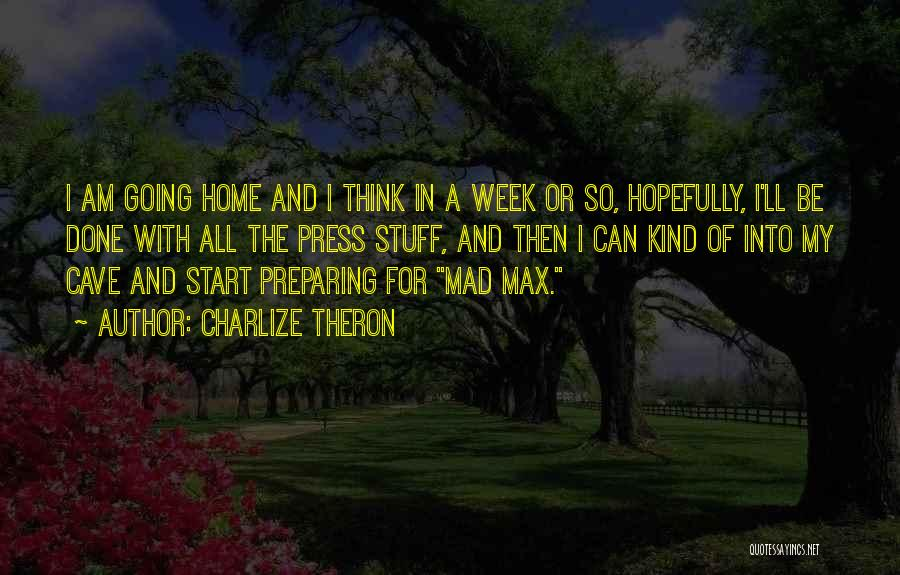 Start The Week Quotes By Charlize Theron