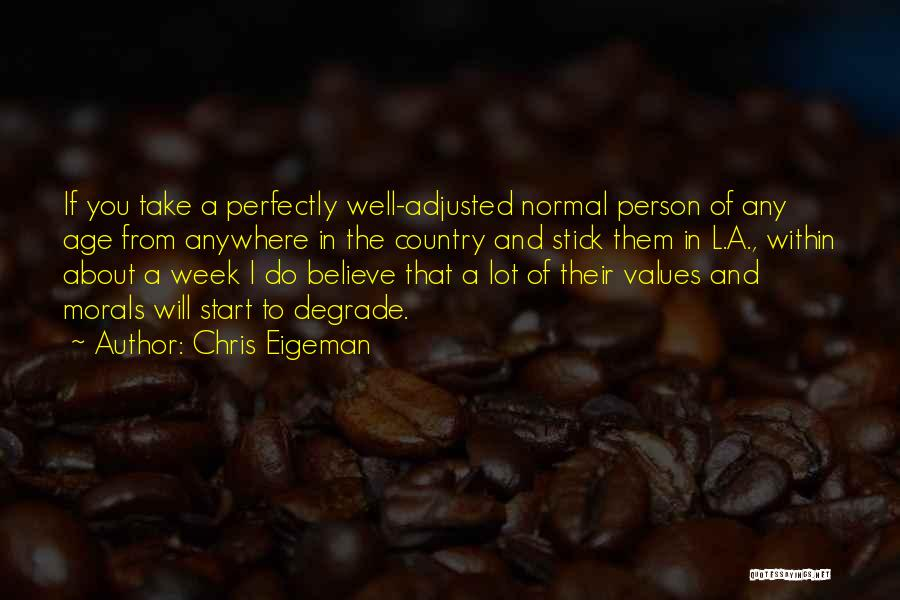 Start The Week Quotes By Chris Eigeman