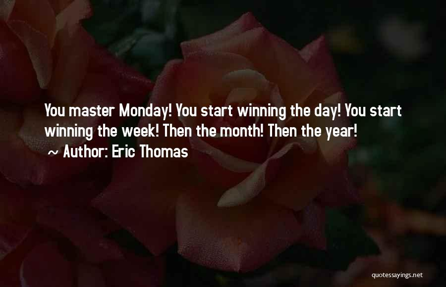 Start The Week Quotes By Eric Thomas