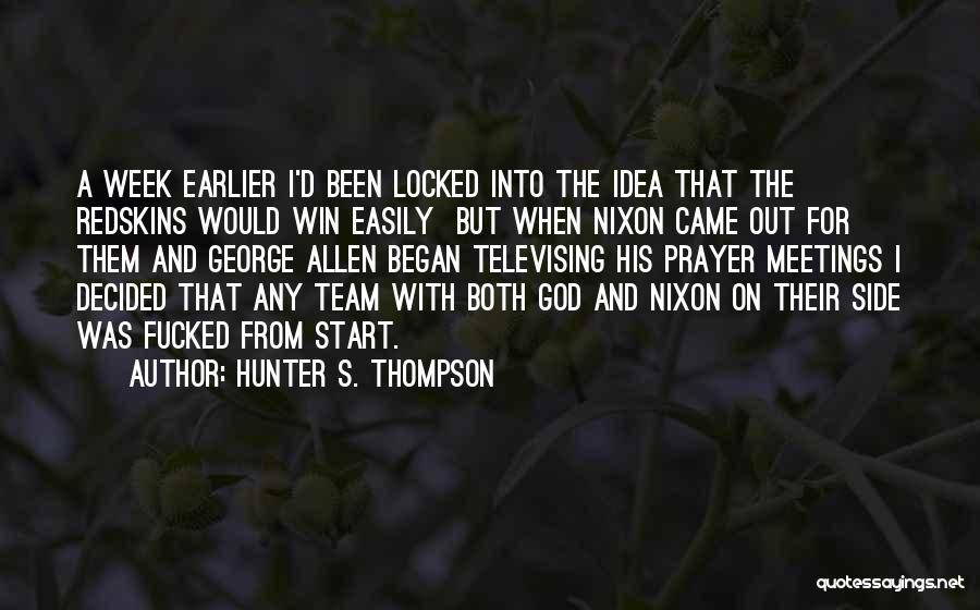 Start The Week Quotes By Hunter S. Thompson