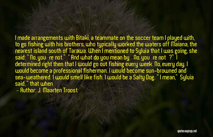 Start The Week Quotes By J. Maarten Troost