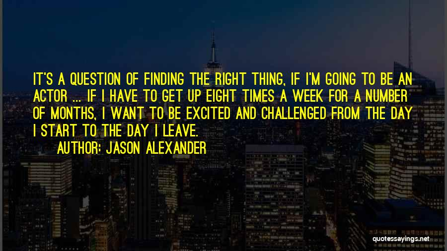 Start The Week Quotes By Jason Alexander