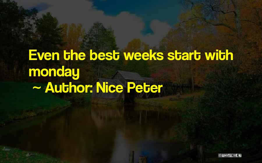 Start The Week Quotes By Nice Peter