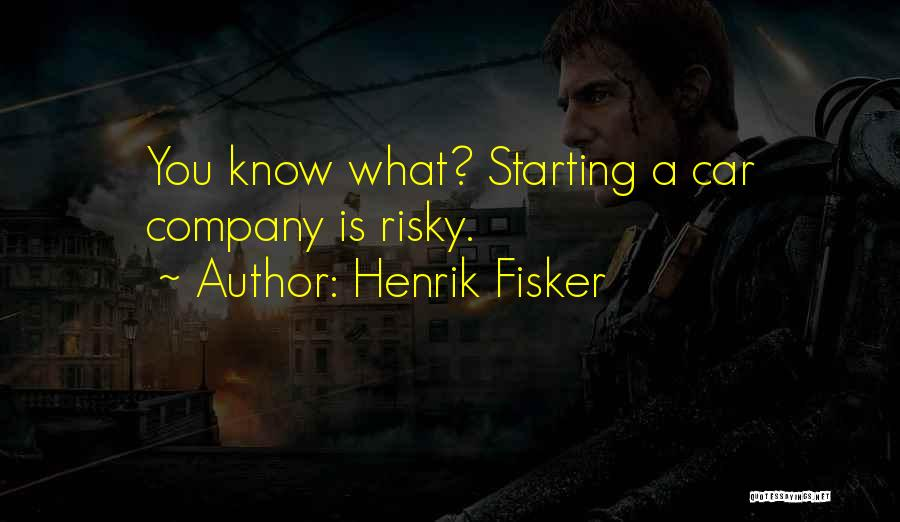Starting A Company Quotes By Henrik Fisker