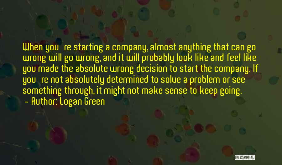 Starting A Company Quotes By Logan Green