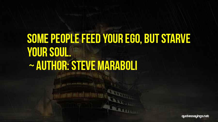 Starve Your Ego Quotes By Steve Maraboli
