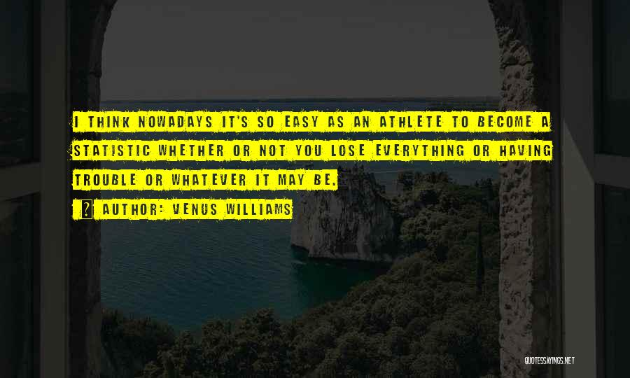 Statistic Quotes By Venus Williams