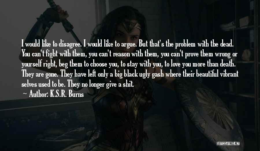 Stay And Fight Quotes By K.S.R. Burns