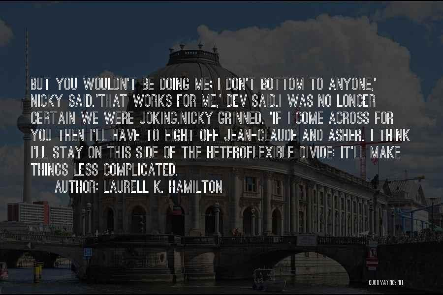 Stay And Fight Quotes By Laurell K. Hamilton