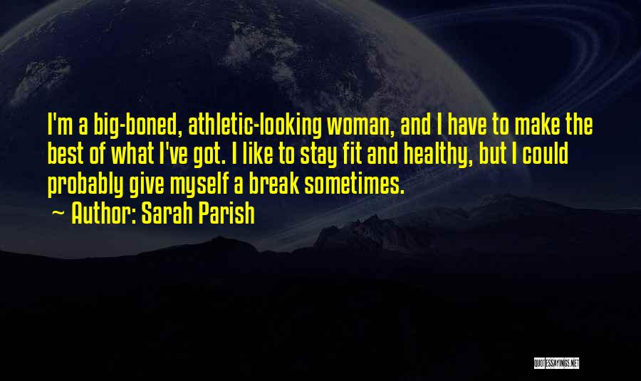 Stay Fit And Healthy Quotes By Sarah Parish