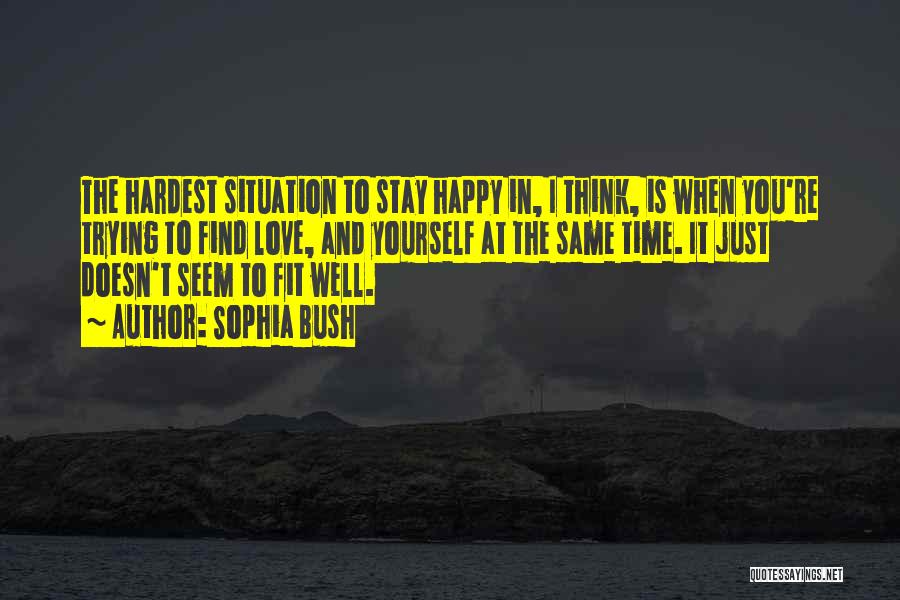Stay Happy Love Quotes By Sophia Bush