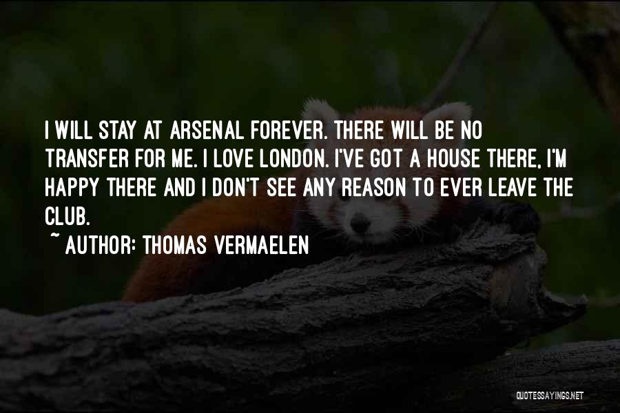 Stay Happy Love Quotes By Thomas Vermaelen