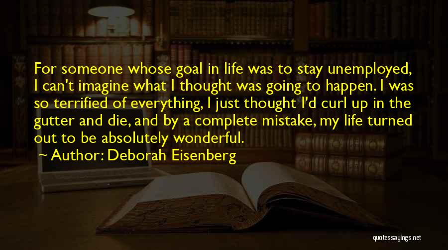 Stay Out My Life Quotes By Deborah Eisenberg