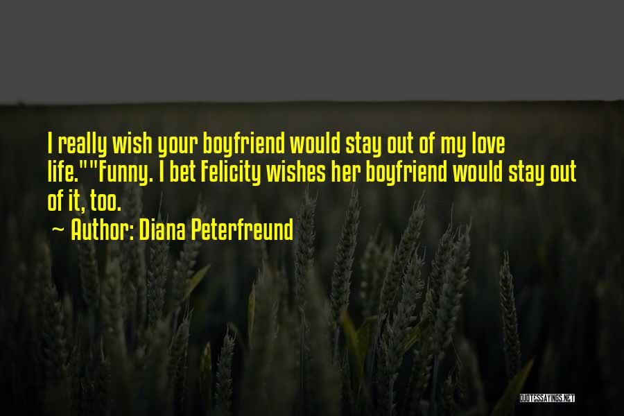 Stay Out My Life Quotes By Diana Peterfreund