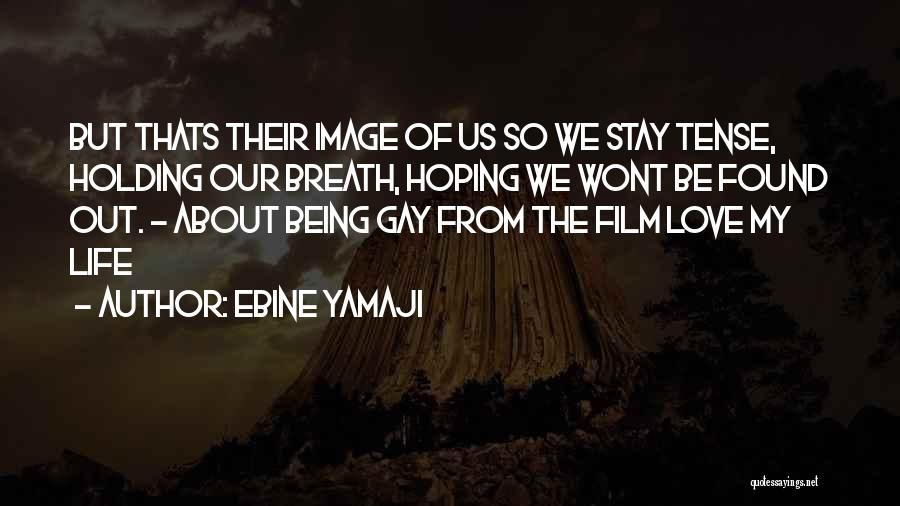 Stay Out My Life Quotes By Ebine Yamaji