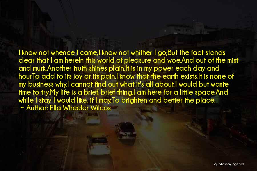 Stay Out My Life Quotes By Ella Wheeler Wilcox