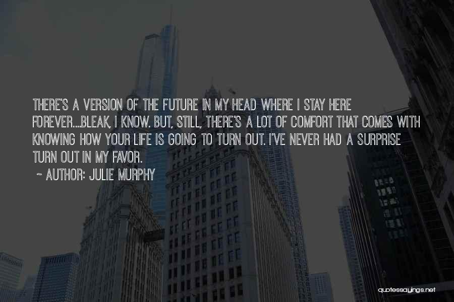Stay Out My Life Quotes By Julie Murphy