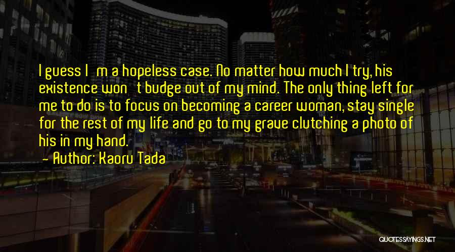 Stay Out My Life Quotes By Kaoru Tada