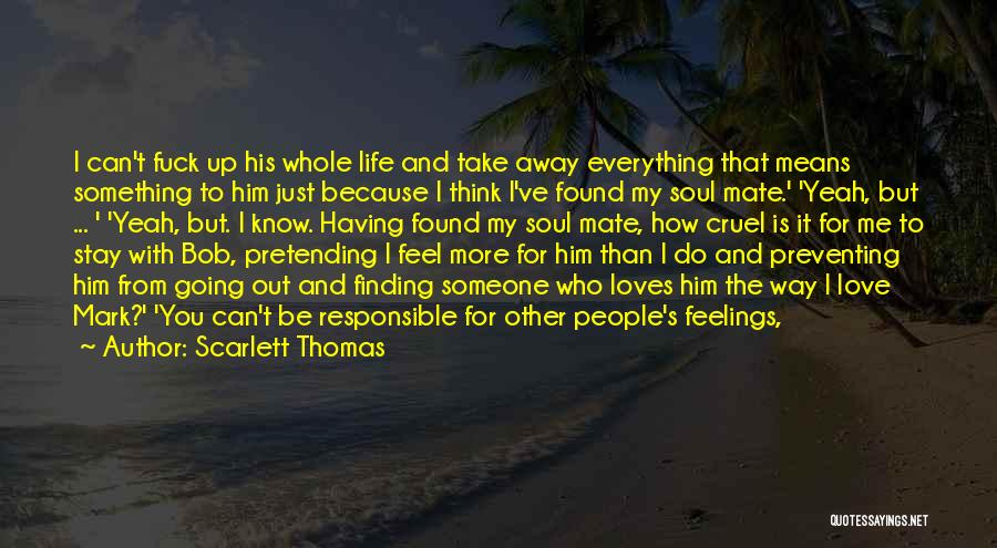 Stay Out My Life Quotes By Scarlett Thomas