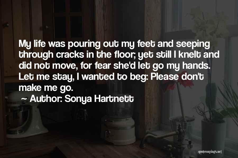 Stay Out My Life Quotes By Sonya Hartnett
