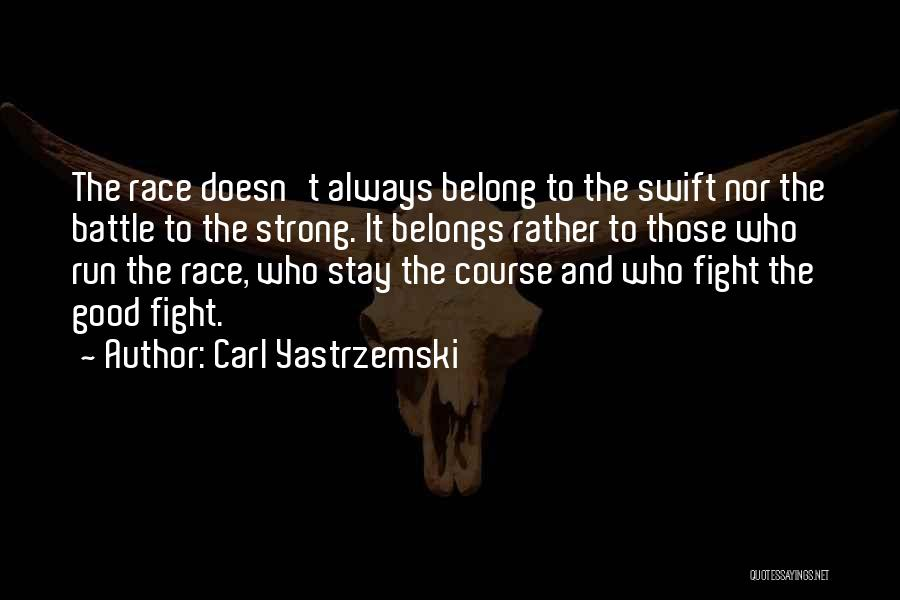 Stay Strong And Fight Quotes By Carl Yastrzemski