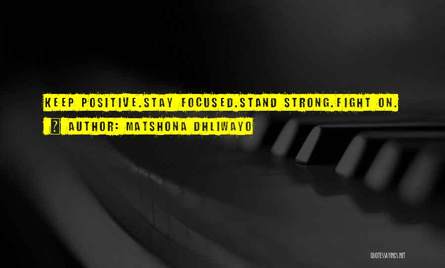 Stay Strong And Fight Quotes By Matshona Dhliwayo