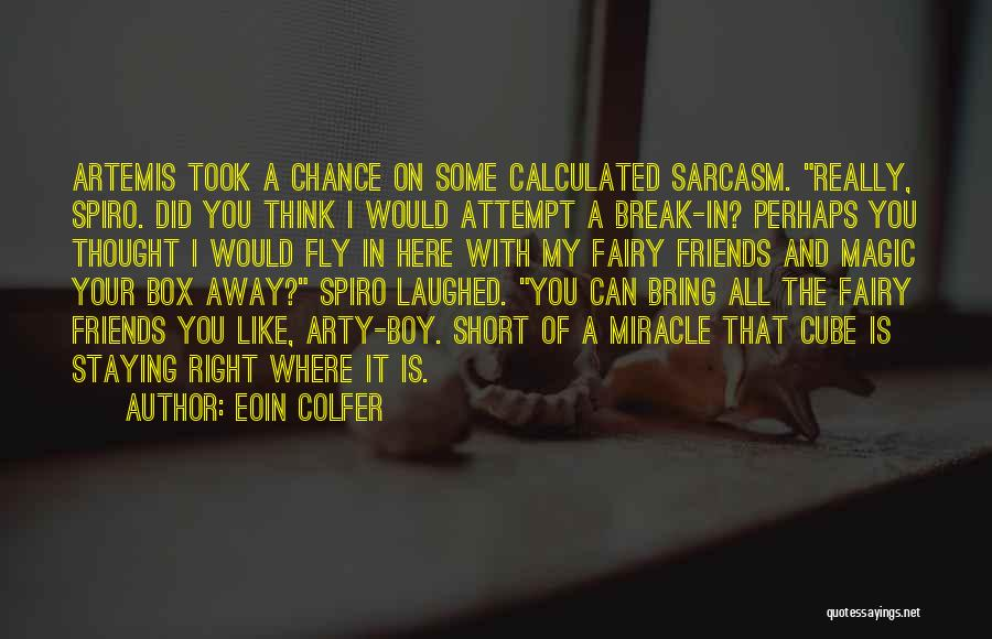 Staying Away From Friends Quotes By Eoin Colfer