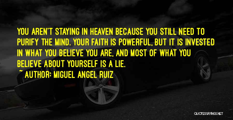 Staying In Faith Quotes By Miguel Angel Ruiz