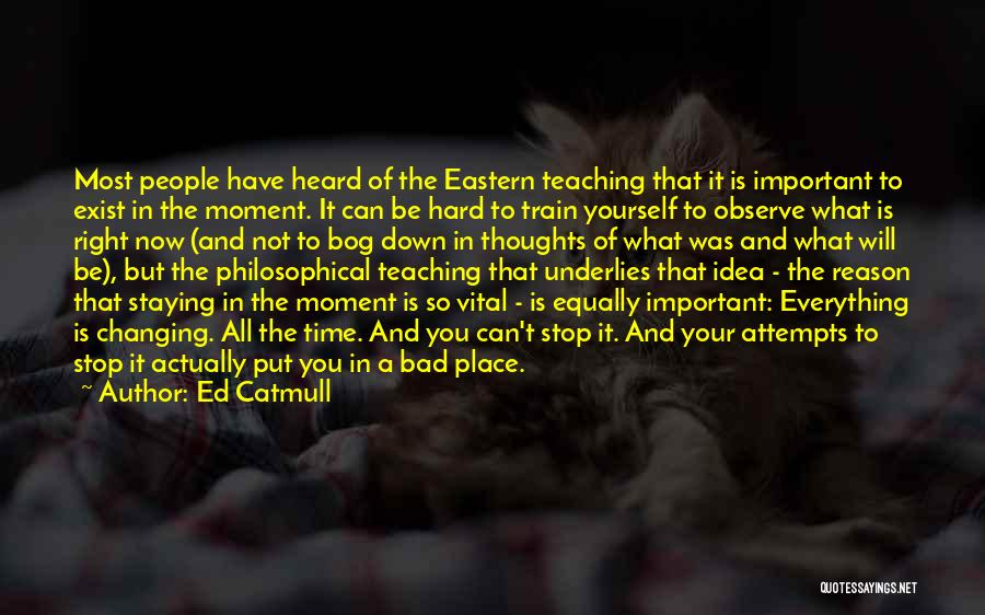 Staying In The Moment Quotes By Ed Catmull