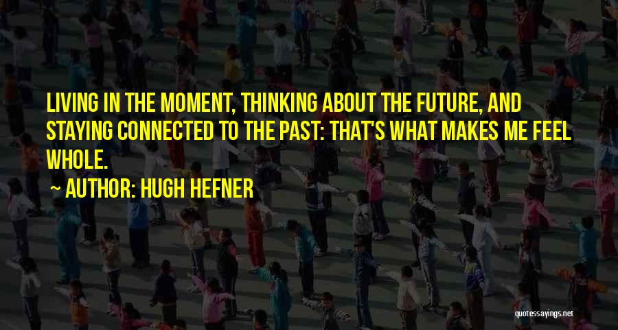 Staying In The Moment Quotes By Hugh Hefner