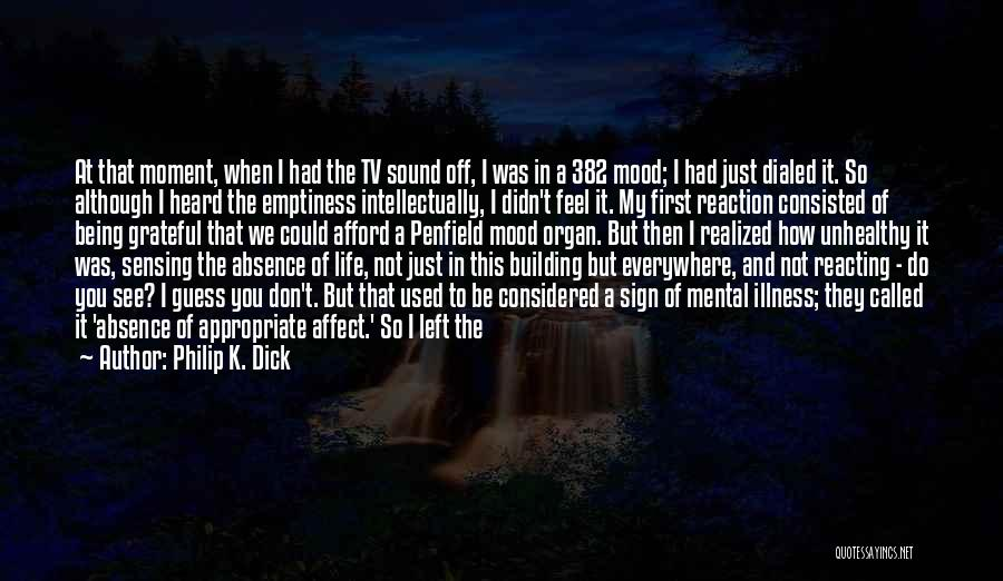 Staying In The Moment Quotes By Philip K. Dick