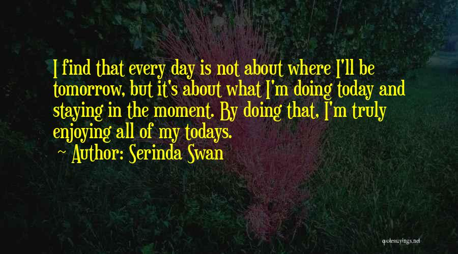 Staying In The Moment Quotes By Serinda Swan